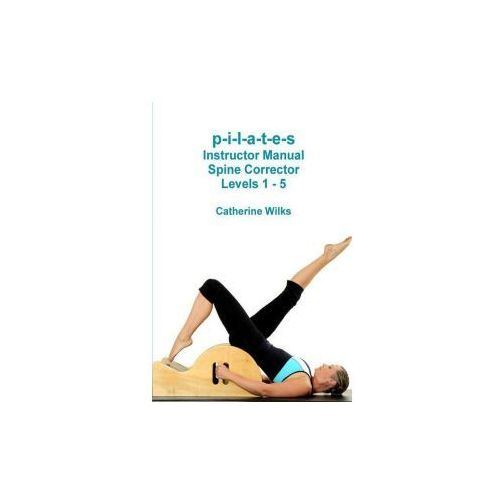 p-i-l-a-t-e-s Instructor Manual Spine Corrector Levels 1 - 5 (9781447747093)