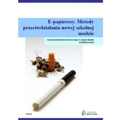 E-papierosy. Metody przeciwdziałania nowej szkolnej modzie - Katarzyna Krystofiak