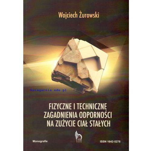 Fizyczne i techniczne zagadnienia odporności na zużycie ciał stałych (128 str.)