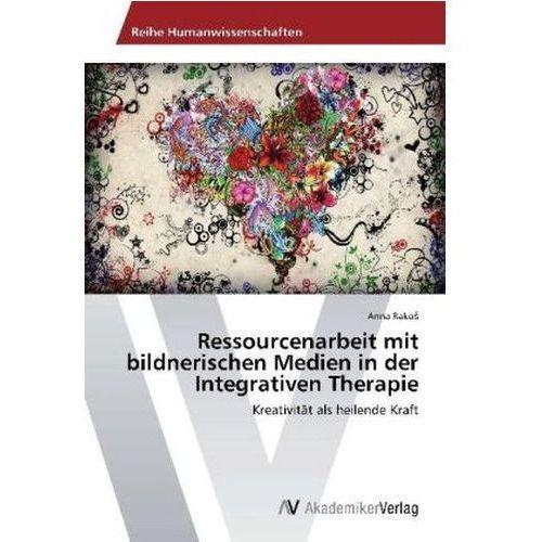 Ressourcenarbeit Mit Bildnerischen Medien In Der Integrativen Therapie