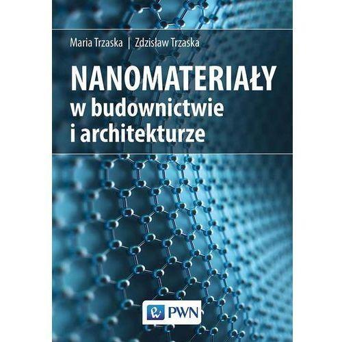 Nanomateriały w architekturze i budownictwie. Darmowy odbiór w niemal 100 księgarniach!, Wydawnictwo Naukowe PWN