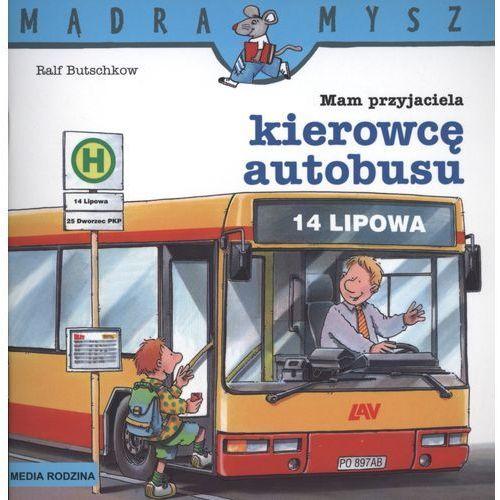 Mam przyjaciela kierowcę autobusu Mądra mysz (9788372784063)