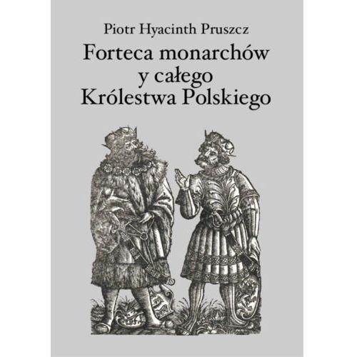 Forteca monarchów i całego Królestwa Polskiego duchowna... - Piotr Hyacinth Pruszcz, Piotr Hyacinth Pruszcz