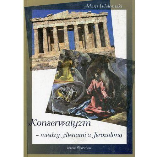 Konserwatyzm między Atenami a Jerozolimą - Adam Wielomski (2010)
