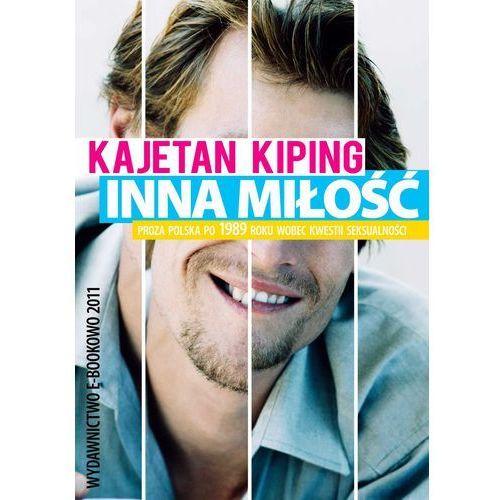 Inna miłość? Proza polska po 1989 roku wobec kwestii seksualności - Kajetan Kiping