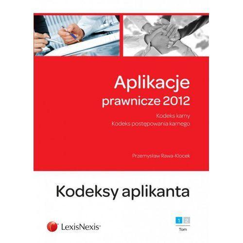 Aplikacje prawnicze 2012. Tom 1. Kodeksy aplikanta, LexisNexis