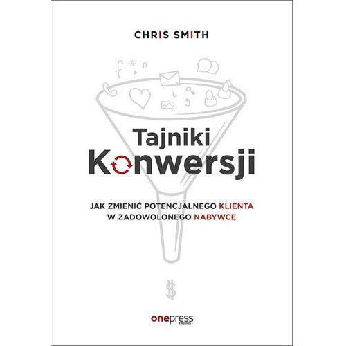 Tajniki Konwersji Jak zmienić potencjalnego klienta w zadowolonego nabywcę (248 str.)