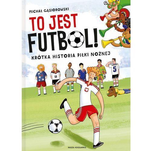 To jest futbol! Krótka historia piłki nożnej Michał Gąsiorowski (2018)