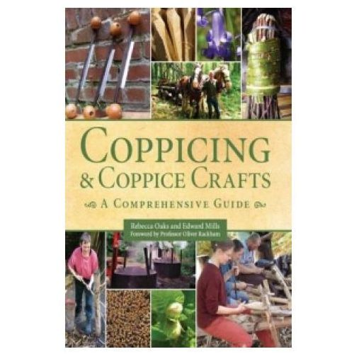 Coppicing And Coppice Crafts : A Comprehensive Guide