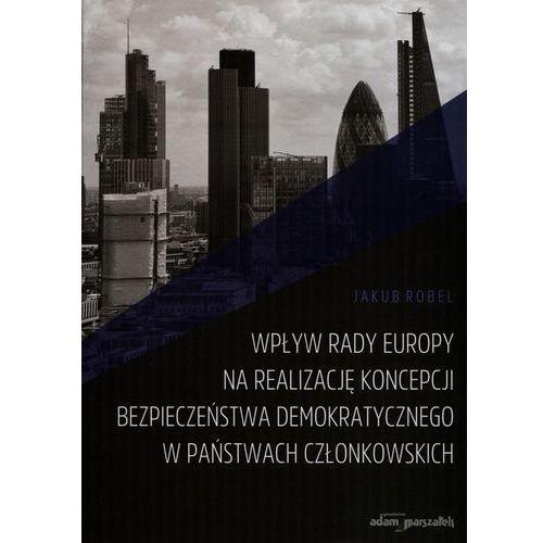 Wpływ Rady Europy na realizację koncepcji bezpieczeństwa demokratycznego w państwach członkowskich (351 str.)