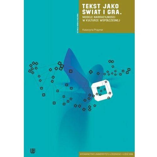 Tekst jako świat i gra. Modele narracyjności w kulturze współczesnej - Katarzyna Prajzner - ebook