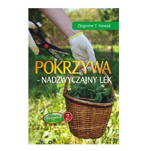 Pokrzywa - nadzwyczajny lek - Nowak Zbigniew, Zbigniew T. Nowak