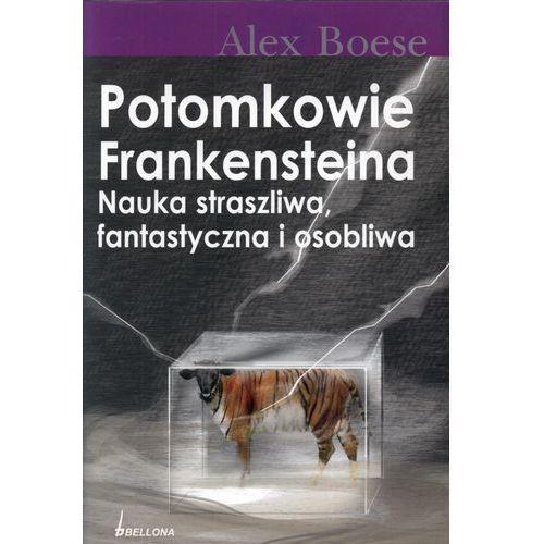 POTOMKOWIE FRANKENSTEINA NAUKA STRASZLIWA, FANTASTYCZNA I OSOBLIWA Alex Boese, rok wydania (2008)