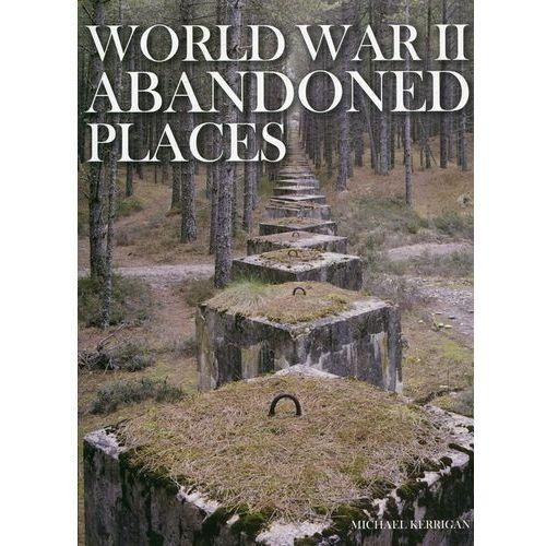 World War II Abandoned Places - Michael Kerrigan DARMOWA DOSTAWA KIOSK RUCHU
