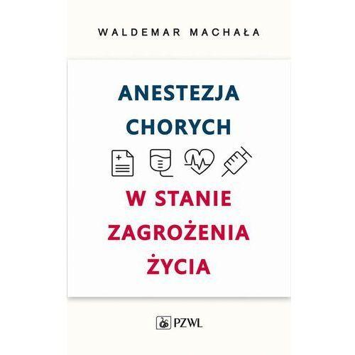 Anestezja chorych w stanie zagrożenia życia. Darmowy odbiór w niemal 100 księgarniach! (190 str.)