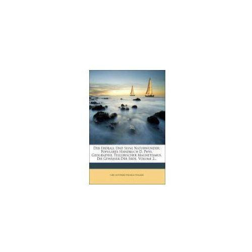 Der Erdball und seine Naturwunder: Populäres Handbuch der physischen Geographie. (9781247848952)