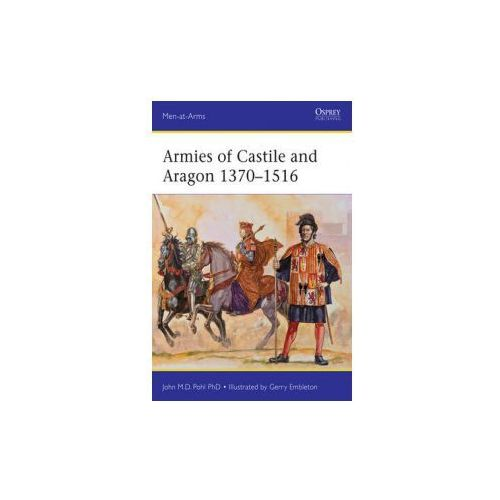 Armies of Castile and Aragon 1370-1516 (9781472804198)