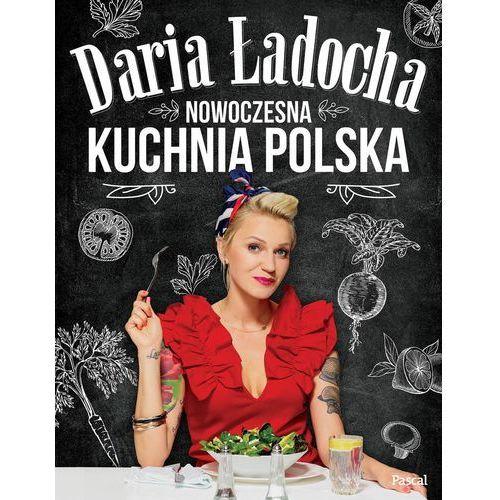 Nowoczesna kuchnia polska - Daria Ładocha DARMOWA DOSTAWA KIOSK RUCHU, Daria Ładocha