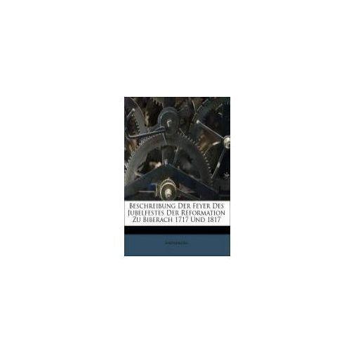 Beschreibung Der Feyer Des Jubelfestes Der Reformation Zu Biberach 1717 Und 1817