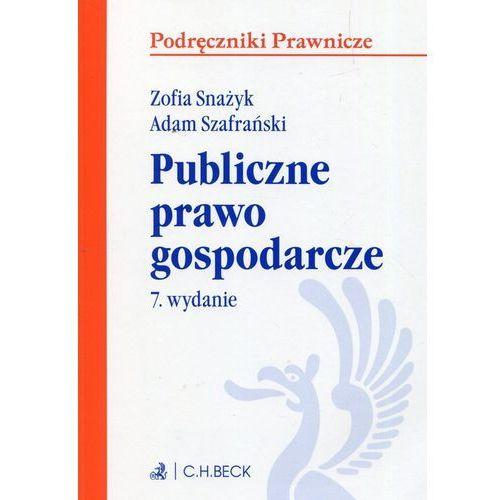 Publiczne prawo gospodarcze - Zofia Snażyk, Adam Szafrański DARMOWA DOSTAWA KIOSK RUCHU, C.H. Beck