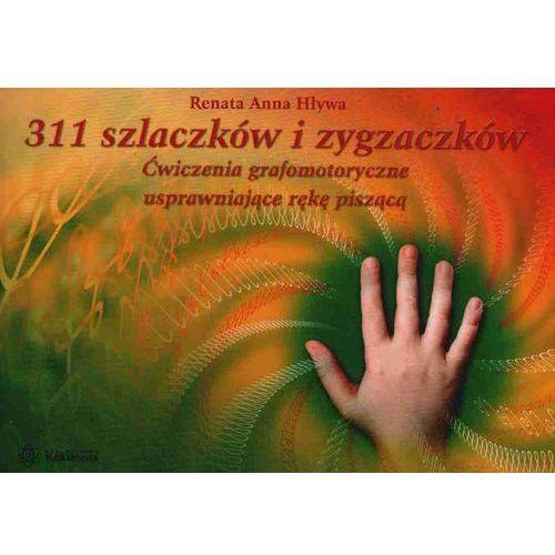 311 szlaczków i zygzaczków Ćwiczenia grafomotoryczne usprawniające rękę piszącą, Renata Hływa