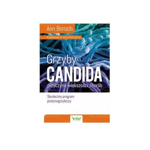 Grzyby Candida - przyczyna większości chorób. Skuteczny program przeciwgrzybiczy. Ann Boroch
