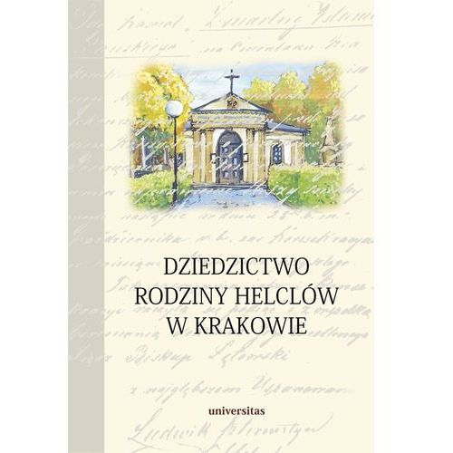Dziedzictwo rodziny Helclów w Krakowie - Dostępne od: 2014-07-20 (2014)