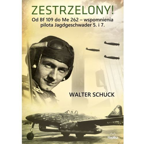 Zestrzelony!. Od Bf 109 do Me 262 wspomnienia (400 str.)