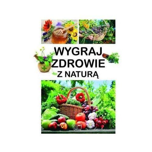 Wygraj zdrowie z naturą - Praca Zbiorowa - Zaufało nam kilkaset tysięcy klientów, wybierz profesjonalny sklep (2015)