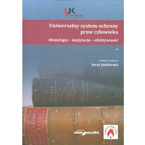 Uniwersalny system ochrony praw człowieka. Aksjologia, instytucje, efektywność, Adam Marszałek