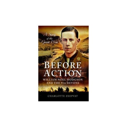 Before Action - William Noel Hodgson and the 9th Devons, a S (9781783463756)