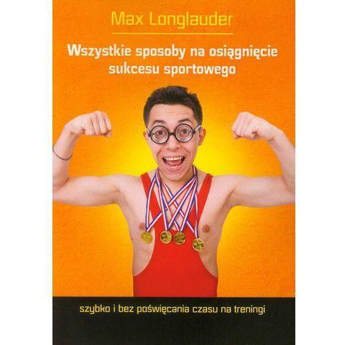 Wszystkie sposoby na osiągnięcie sukcesu sportowego, Max Longlauder