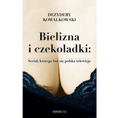 Bielizna i czekoladki Serial, którego boi się polska telewizja, Dezydery Kowalkowski