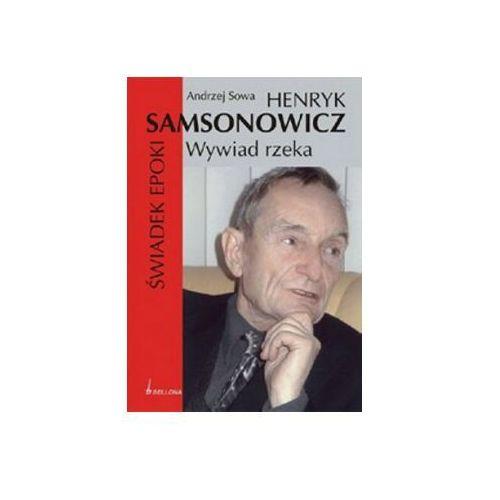 Henryk Samsonowicz. Świadek epoki. Wywiad rzeka (272 str.)