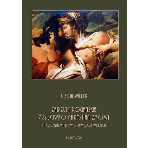 Zarzuty pogańskie przeciwko chrystianizmowi. Apologia wiary w pierwszych wiekach (9788380644120)