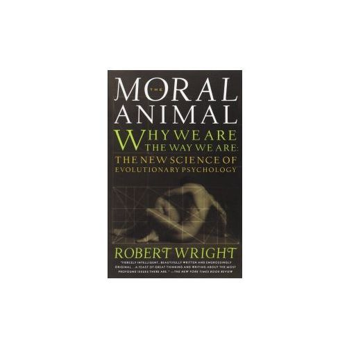 The Moral Animal. Why We Are, the Way We Are: The New Science of Evolutionary Psychology, Robert Wright