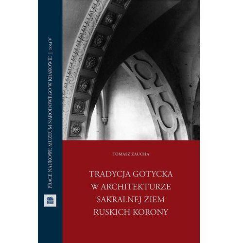 Tradycja gotycka w architekturze sakralnej ziem ruskich Korony, Tomasz Zaucha