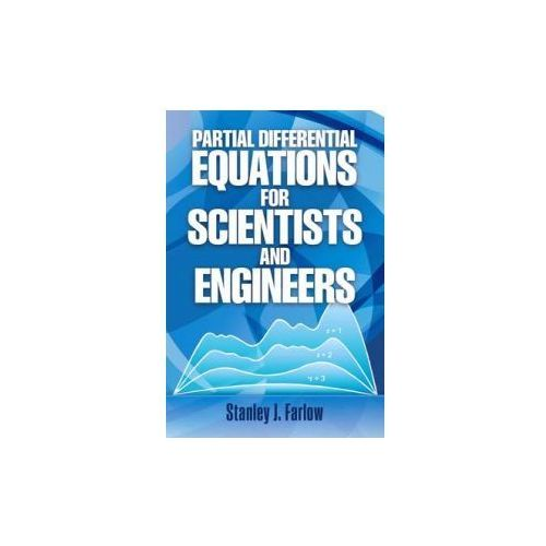 Partial Differential Equations for Scientists and Engineers, Farlow, Stanley J.