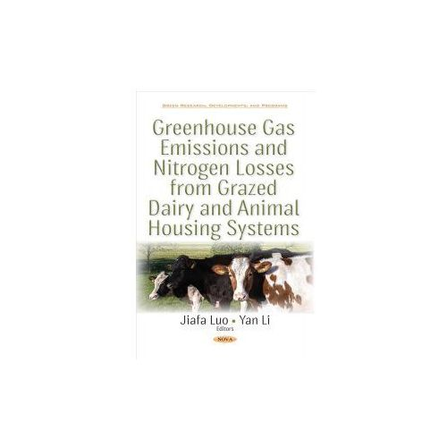 Greenhouse Gas Emissions & Nitrogen Losses from Grazed Dairy & Animal Housing Systems (9781536111002)