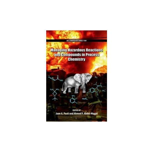 Managing Hazardous Reactions and Compounds in Process Chemistry (9780841230330)