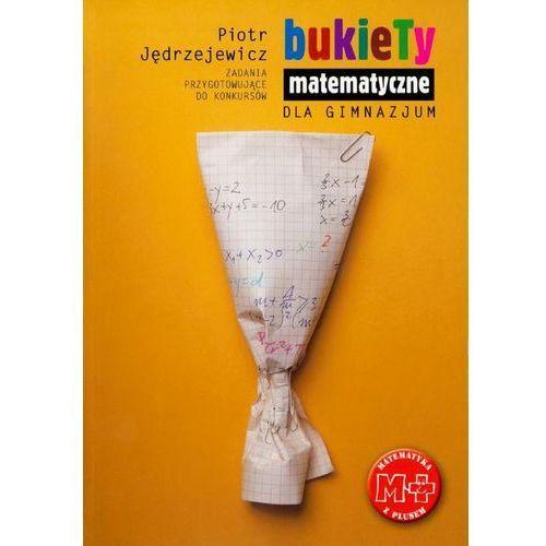 Bukiety matematyczne dla gimnazjum - Piotr Jędrzejewicz (9788374203760)