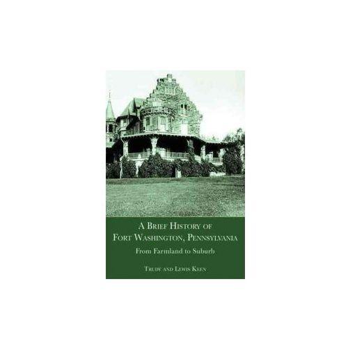 A Brief History of Fort Washington, Pennsylvania: From Farmland to Suburb (9781596291270)