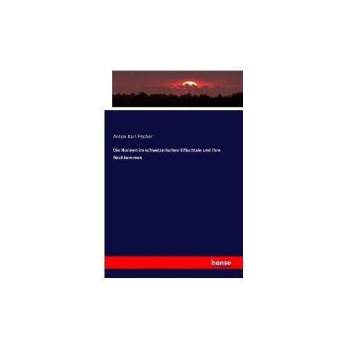 Die Hunnen Im Schweizerischen Eifischtale Und Ihre Nachkommen (9783743302723)