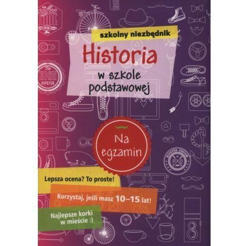 Szkolny niezbędnik Historia w szkole podstawowej - Praca zbiorowa (9788327477767)