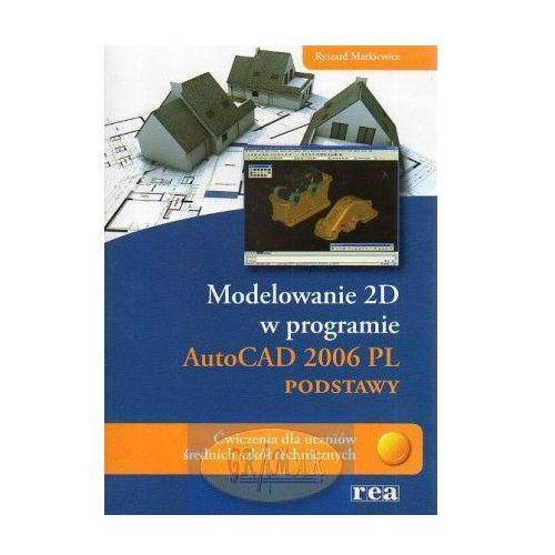 Modelowanie 2D AutoCAD 2006 PL podstawy - Ryszard Markiewicz, oprawa miękka