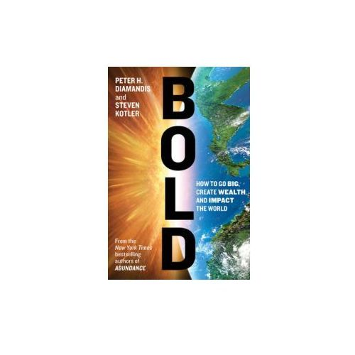Bold: How to Go Big, Create Wealth and Impact the World (9781501105241)