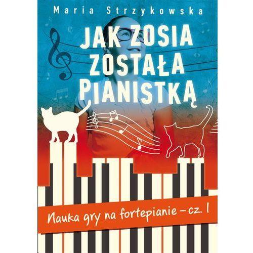 Jak Zosia została pianistką. Nauka gry na fortepianie. Część 1 (2015)
