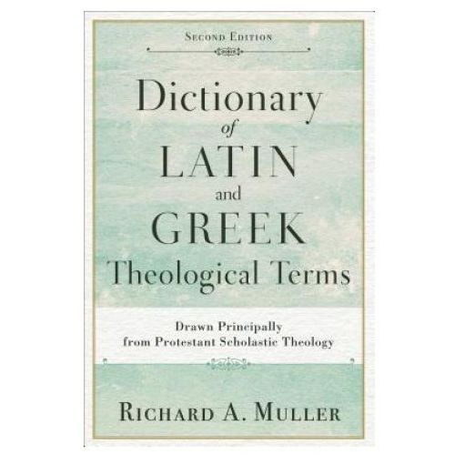 Dictionary of Latin and Greek Theological Terms (9780801098864)