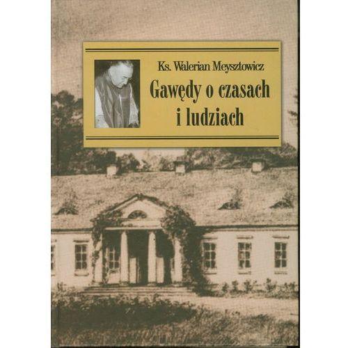 Ks. Walerian Meysztowicz. Gawędy o czasach i ludziach., LTW