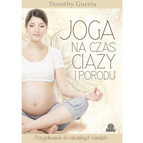 Joga na czas ciąży i porodu. Przygotowanie do naturalnych narodzin - ebook, Dorothy Guerra